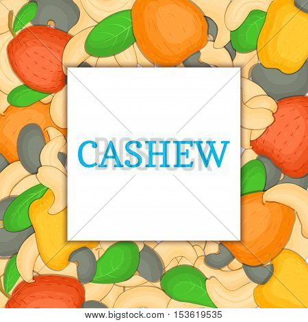 The square colored frame composed of cashew nut. Vector card illustration. Nuts frame, cashew fruit in the shell, whole, shelled, leaves appetizing looking for packaging design of healthy food