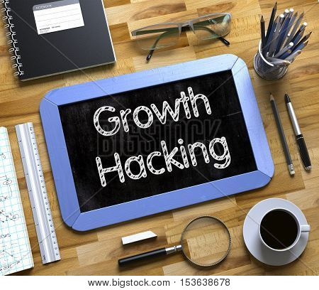 Growth Hacking - Text on Small Chalkboard.Growth Hacking Handwritten on Blue Chalkboard. Top View Composition with Small Chalkboard on Working Table with Office Supplies Around. 3d Rendering.