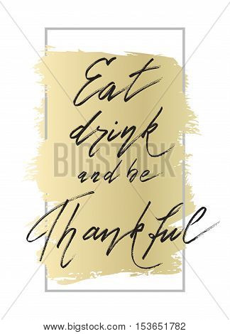 Eat drink be thankful - hand drawn lettering calligraphy text on white gold background with vertical frame. Good wishes for thanksgiving day. Vector illustration stock vector.