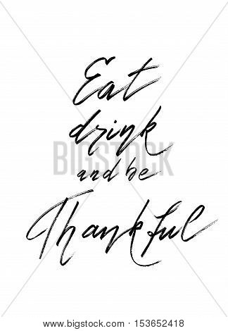 Eat drink be thankful - hand drawn lettering calligraphy text on white background isolated. Vector illustration stock vector.