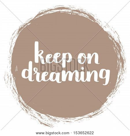 Vector Motivational Quote - Keep On Dreaming. Hand Written Brush Lettering On Warm Taupe Trend Color