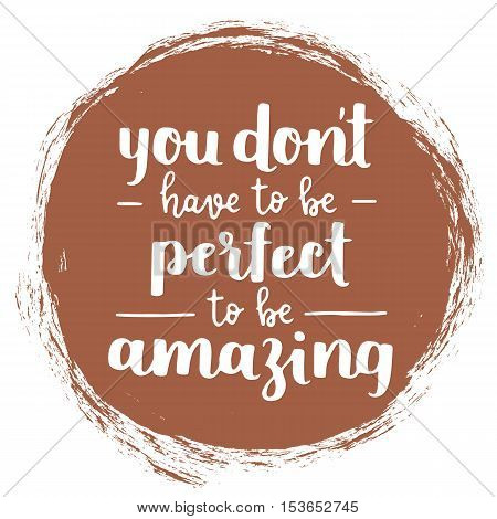 Vector Motivational Quote - Be Amazing, Not Perfect. Hand Written Brush Lettering On Potter's Clay T