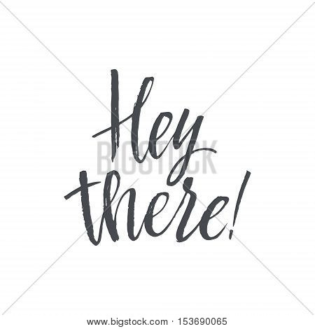 Hey There. Hand Drawn Calligraphy on White Background. Hand drawn lettering. Modern calligraphy. Ink illustration. Design for banner, poster, card, invitation, flyer brochure