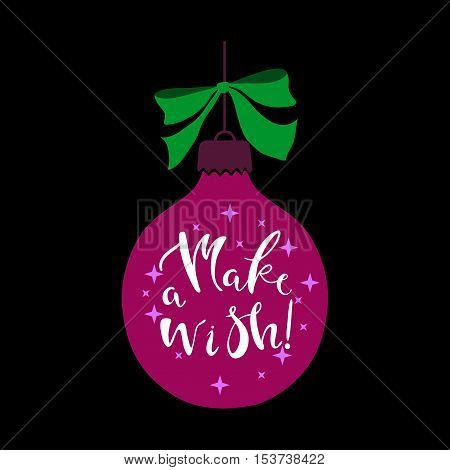 Christmas ball with phrase Make a wish. Merry Christmas and Happy New Year decor for greeting card, poster, postcard.