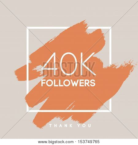 Vector thanks design template for network friends and followers. Thank you 40 K followers card. Image for Social Networks. Web user celebrates large number of subscribers or followers.