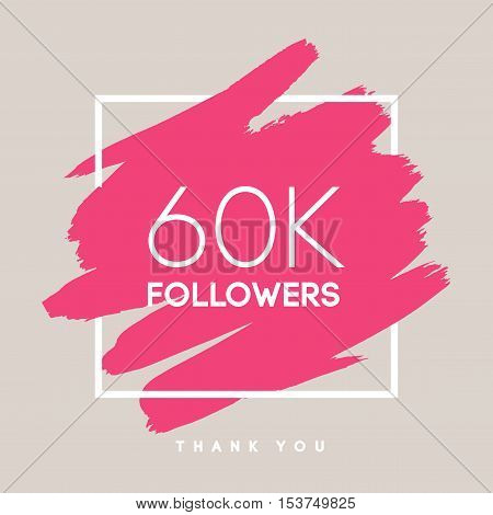 Vector thanks design template for network friends and followers. Thank you 60 K followers card. Image for Social Networks. Web user celebrates large number of subscribers or followers.