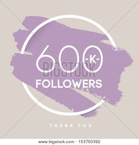 Vector thanks design template for network friends and followers. Thank you 600 K followers card. Image for Social Networks. Web user celebrates large number of subscribers or followers.