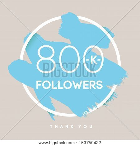 Vector thanks design template for network friends and followers. Thank you 800 K followers card. Image for Social Networks. Web user celebrates large number of subscribers or followers.
