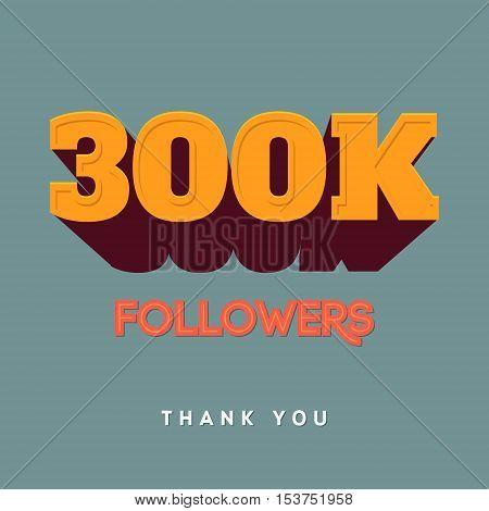 Vector thanks design template for network friends and followers. Thank you 300 K followers card. Image for Social Networks. Web user celebrates a large number of subscribers or followers