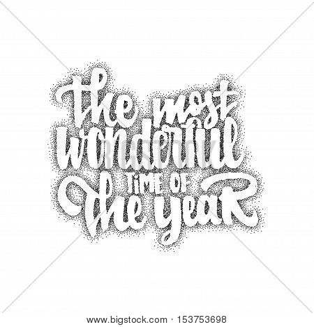 The most wonderful time of the year hand-lettering text . Badge drawn by hand, using the skills of calligraphy and lettering