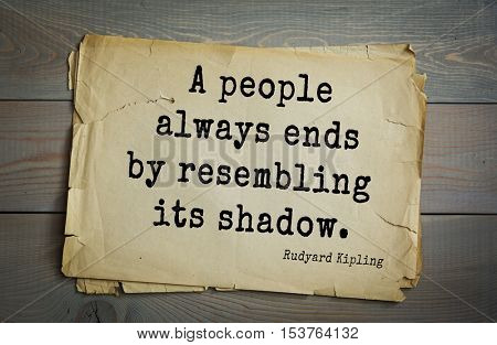 Top- 30 quotes by Rudyard Kipling - English writer, poet and novelist. A people always ends by resembling its shadow.