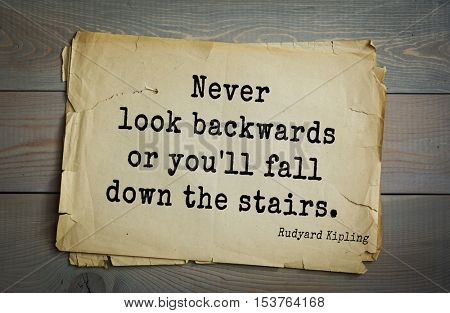 Top- 30 quotes by Rudyard Kipling - English writer, poet and novelist. Never look backwards or you'll fall down the stairs.