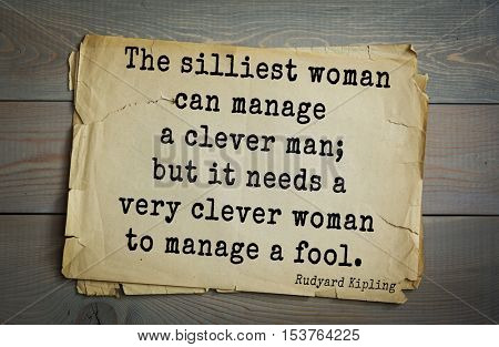 Top- 30 quotes by Rudyard Kipling - English writer, poet and novelist. The silliest woman can manage a clever man; but it needs a very clever woman to manage a fool.