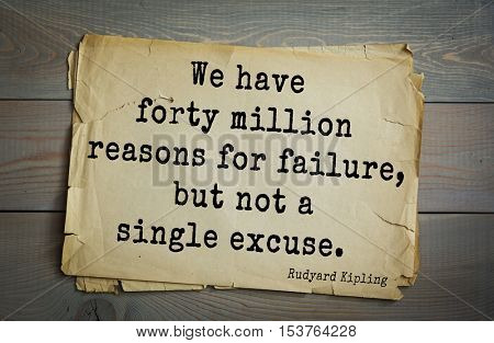 Top- 30 quotes by Rudyard Kipling - English writer, poet and novelist. We have forty million reasons for failure, but not a single excuse.