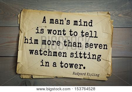 Top- 30 quotes by Rudyard Kipling - English writer, poet and novelist. A man's mind is wont to tell him more than seven watchmen sitting in a tower.