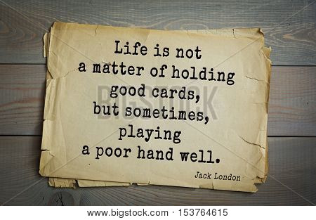Top 10 quotes by Jack London (1876 - 1916) - American writer, socialist, social activist. Life is not a matter of holding good cards, but sometimes, playing a poor hand well.