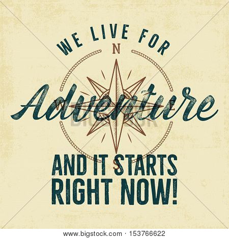 Retro style adventure label design. Live for adventure typography and wind rose symbol. Isolated on old scratched paper. Best for t shirt, tee design, mug, jempers etc. Vector