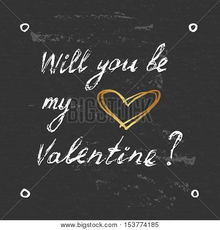 Vector Will you be my Valentine poster, postcard. Hand lettering, gold heart.