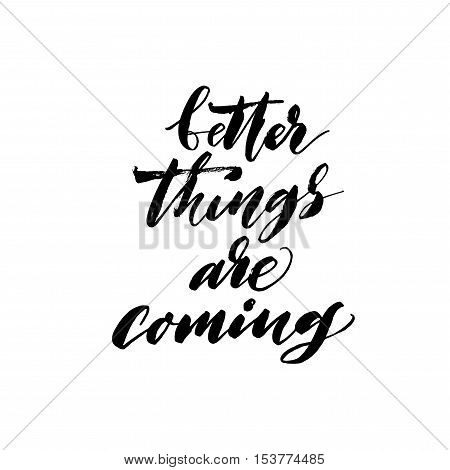 Better things are coming card. Hand drawn positive phrase. Ink illustration. Modern brush calligraphy. Isolated on white background.