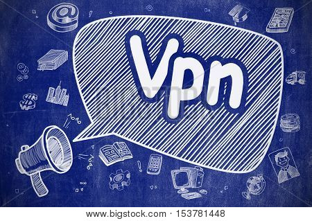 Business Concept. Megaphone with Wording Vpn - Virtual Private Network. Hand Drawn Illustration on Blue Chalkboard.