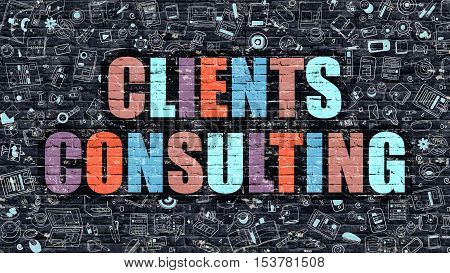 Clients Consulting Concept. Clients Consulting Drawn on Dark Wall. Clients Consulting in Multicolor. Clients Consulting Concept. Modern Illustration in Doodle Design of Clients Consulting.