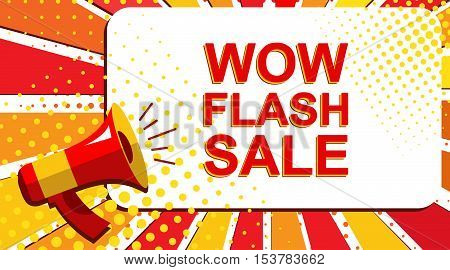 Pop art sale background with megaphone and WOW FLASH SALE announcement. Loudspeaker banner in flat style.
