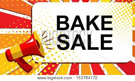Pop art sale background with megaphone and BAKE SALE announcement. Loudspeaker banner in flat style.
