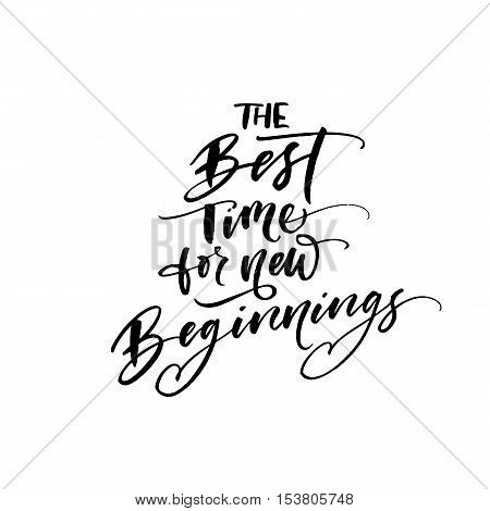 The best time for new beginnings card. Ink illustration. Modern brush calligraphy. Isolated on white background.
