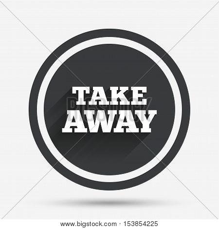 Take away sign icon. Takeaway food or coffee drink symbol. Circle flat button with shadow and border. Vector