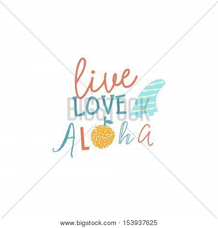 Live love aloha inspiration text quote. Summer typography for t shirt or poster in vector.