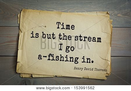 Top -140 quotes by Henry Thoreau  (1817- 1862) - American writer, philosopher, naturalist, and public figure. Time is but the stream I go a-fishing in.