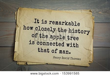 Top -140 quotes by Henry Thoreau  (1817- 1862) - American writer, philosopher, naturalist, and public figure It is remarkable how closely the history of the apple tree is connected with that of man.