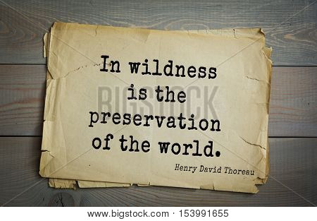 Top -140 quotes by Henry Thoreau  (1817- 1862) - American writer, philosopher, naturalist, and public figure.    In wildness is the preservation of the world.