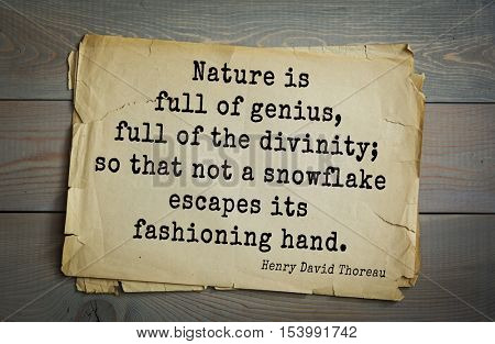 Top -140 quotes by Henry Thoreau  (1817- 1862) - American writer, philosopher, naturalist. Nature is full of genius, full of the divinity; so that not a snowflake escapes its fashioning hand.