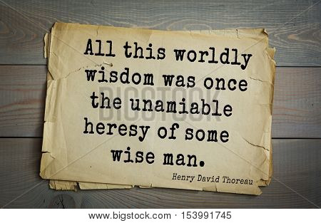 Top -140 quotes by Henry Thoreau  (1817- 1862) - American writer, philosopher, naturalist, and public figure. All this worldly wisdom was once the unamiable heresy of some wise man.