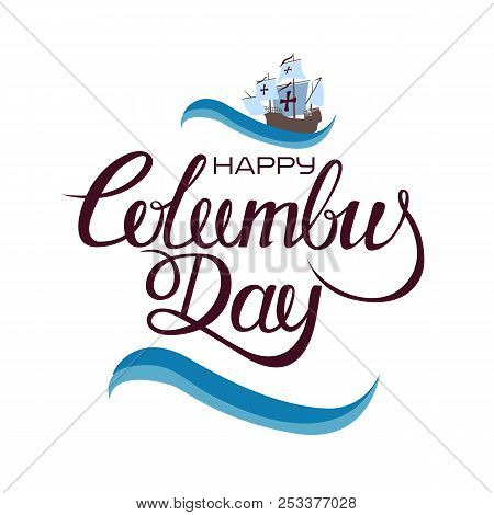Happy Columbus Day. The Trend Calligraphy. Vector Illustration On White Background. Great Holiday Gi
