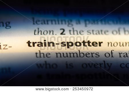 Train Spotter Word In A Dictionary. Train Spotter Concept.
