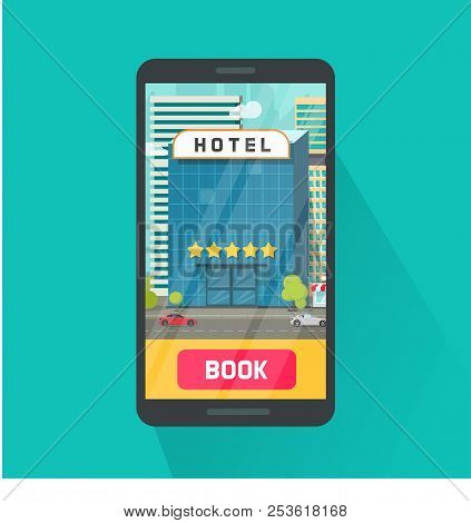 Booking Hotel Via Mobile Phone Vector Illustration, Flat Cartoon Smartphone With 5 Stars Hotel In Ci