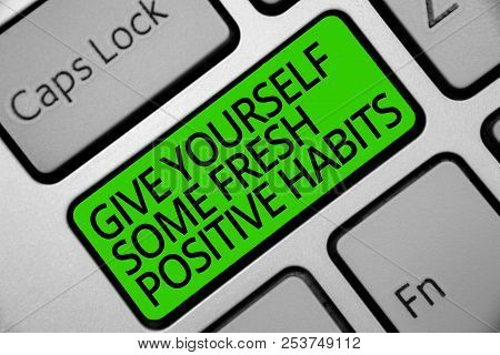 Handwriting Text Give Yourself Some Fresh Positive Habits. Concept Meaning Get Healthy Positive Rout