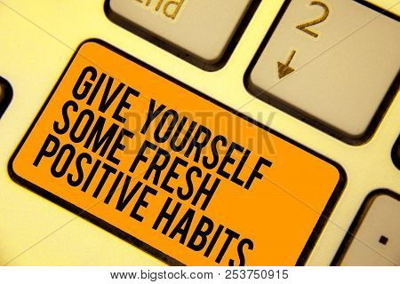 Handwriting Text Writing Give Yourself Some Fresh Positive Habits. Concept Meaning Get Healthy Posit