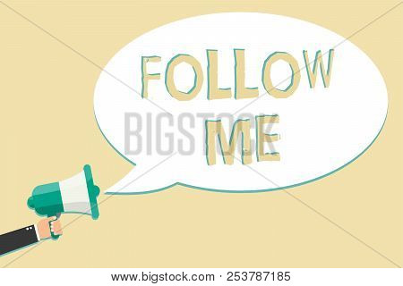 Writing note showing Follow Me. Business photo showcasing Inviting a person or group to obey your prefered leadership Man holding megaphone loudspeaker speech bubble message speaking loud. poster