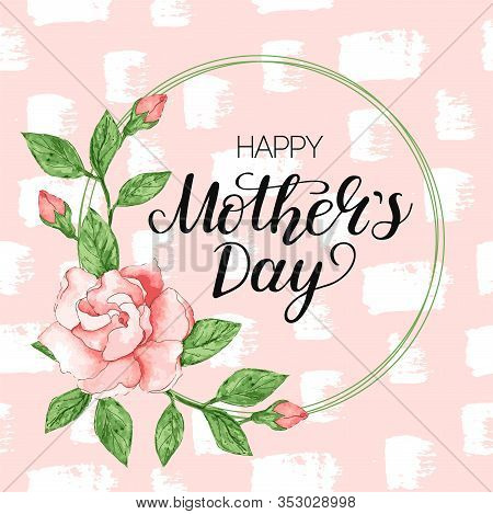 Happy Mothers Day Card With Romantic Pink Watercolor Rose Background On Hand Writing Ink. Greeting M