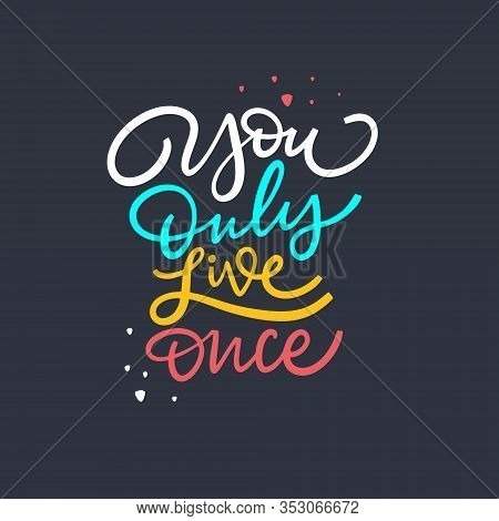 You Only Live Once. Modern Typography. Motivation Lettering Phrase. Isolated On Black Background.