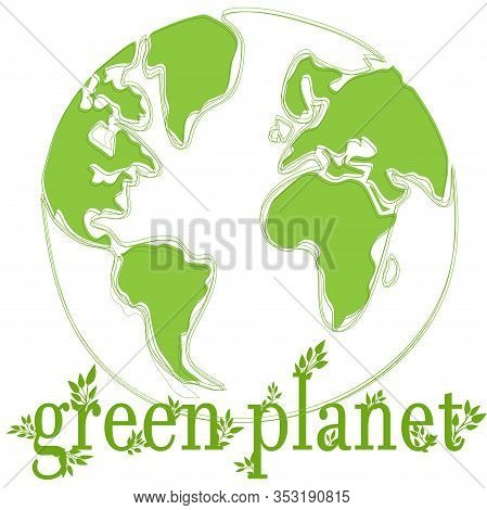 Green, Painted Planet. Continents And Continents. Nature Protection. Globe And Inscription. Vector D
