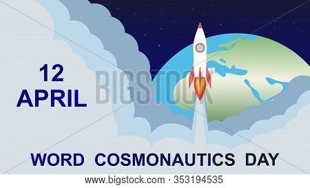 12 April Cosmonautics Day. Rocket, Earth, Stars. International Day Of Human Space Flight. Greeting C