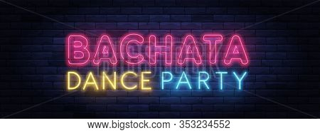 Bachata Dance Party Colorful Neon Banner. Brightly Illuminated Neon Sign Of Latin Dances. Neon Lette