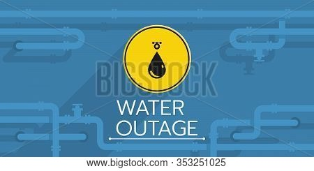 The Banner Of A Water Outage Has A Yellow Round Sign With A Drop Symbol, Also There Is A Pipeline. T