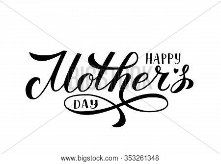 Happy Mother S Day Calligraphy Lettering Isolated On White. Mothers Day Typography Poster. Easy To E