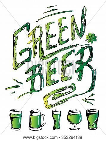 Hand Drawn Ink Style Isolated Lettering Vector Green Beer And Glasses. Saint Patrick Day Celebration