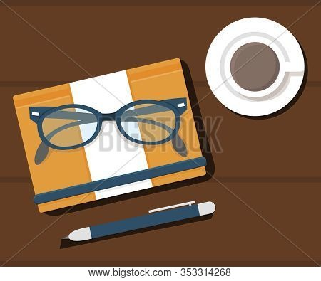 Workplace, Workspace Flat Vector Illustration. Spectacles, Notebook, Coffee And Pen Composition. Art